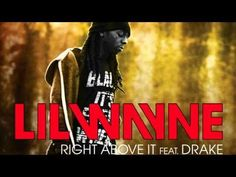 Lil Wayne - Right Above It feat. Drake (Lyrics) OMG YESSSS! I love me some lil wayne and drake!