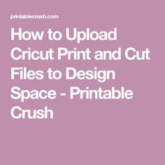 How to Upload Cricut Print and Cut Files to Design Space - Printable Crush