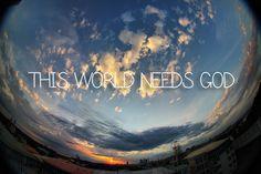 This world truely does need God.
