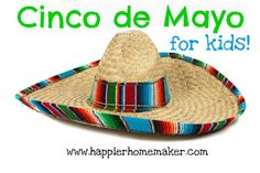 Cinqo de Mayo for Kids! | The Happier Homemaker