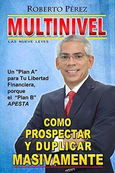 """Multinivel; Cómo Prospectar y Duplicar Masivamente las 9 Leyes: Un """"Plan A"""" para tu Libertad Financiera, porque el """"Plan B"""" Apesta de Roberto Pérez y otros, http://www.amazon.es/dp/B013ASY0CM/ref=cm_sw_r_pi_dp_b1d.vb0VJKJEF"""