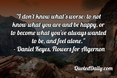 Daniel Keyes, Flowers for Algernon Quote - More at QuotedDaily.com