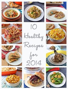 10 Healthy Recipes for 2014. Lots of easy dinner ideas and desserts too!