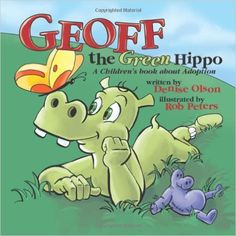 Geoff the Green Hippo: A Children's Book about Adoption: Denise Olson: 9781456769512: Amazon.com: Books