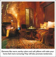 Feng Shui ... warm, earthy colors and soft pillows promote nurturing and tenderness.