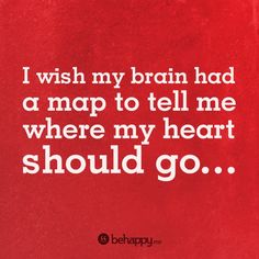 I wish my brain had a map to tell me where my heart should go… Inspiring Quotes About Life, Inspirational Quotes, Teen Life, Words Worth, My Muse, Every Man, I Wish, Spiritual Life, My Brain