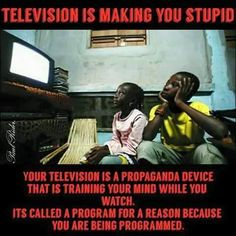 """Allowing television to do the thinking.... a big no-no... when you receive """"credible"""" information 4rm the news, as if the MEDIA IS NOT A PART OF THE CRONIES, then welcome to ________ (your country here)"""