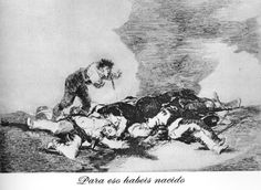 Was it for this that you were born?, Goya, Disasters of War 12