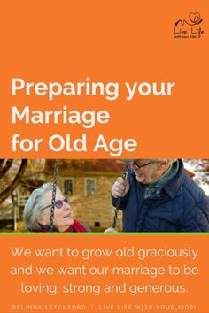 How we live our marriage today will shape our marriage in our old age.