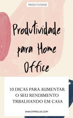 10 dicas para aumentar a sua produtividade trabalhando em casa #emprelas #homeoffice #produtividade
