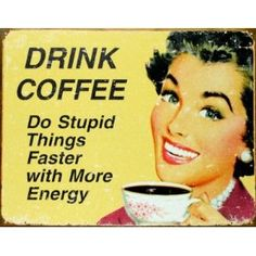 """Retro Tin Sign """"Coffee - Stupid Things"""" : """"Drink Coffee, Do Stupid Things Faster with More Energy"""". Great gift for any coffee lover! Vintage Humor, Funny Vintage Ads, Retro Vintage, Vintage Signs, Retro Funny, Retro Humor, Vintage Style, Vintage Metal, Funny Ads"""