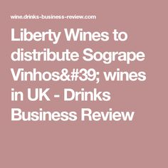 Liberty Wines to distribute Sogrape Vinhos' wines in UK - Drinks Business Review
