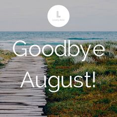 Good-bye August! 😊