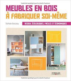 Amazon.fr - Meubles en bois à fabriquer soi-même : Design, écologiques, faciles et économiques - Nathalie Boisseau - Livres