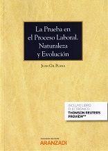 La prueba en el proceso laboral : naturaleza y evolución / Juan Gil Plana. - 2017.
