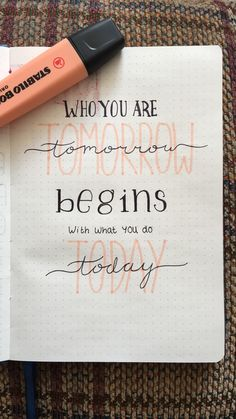 """""""Who you are tomorrow begins with what you do today"""" positive quote page for you billet journal! """"Who you are tomorrow begins with what you do today"""" positive quote page for you billet journal! Bullet Journal Quotes, Bullet Journal Notebook, Bullet Journal Ideas Pages, Bullet Journal Inspiration, Bullet Journal Beginning, Hand Lettering Quotes, Calligraphy Quotes, Typography Quotes, Motivation Positive"""