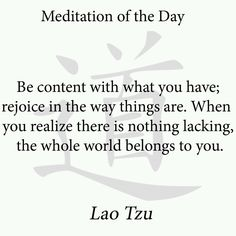 Laozi (老子) is probably the most famous poet and philosopher from China. This saying is representative of traditional philosophical beliefs. It stands a stark contrast to the rapid growth of consumerism there today.