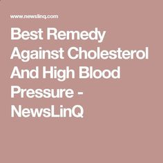 Best Remedy Against Cholesterol And High Blood Pressure - NewsLinQ