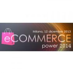 #E-commerce Power 2014, evento a #Milano dedicato al commercio elettronico