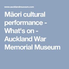 Māori cultural performance - What's on - Auckland War Memorial Museum