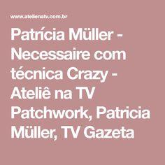 Patrícia Müller - Necessaire com técnica Crazy - Ateliê na TV Patchwork, Patricia Müller, TV Gazeta