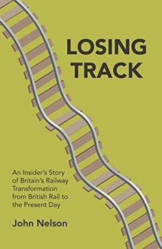 Read Book Losing Track: An Insider's Story of Britain's Railway Transformation from British Rail to the Present Day Author John Nelson, Got Books, Books To Read, William Bligh, Michael Collins, National Geographic Kids, British Rail, Pope Francis, What To Read