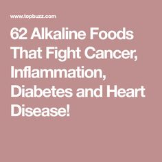 62 Alkaline Foods That Fight Cancer, Inflammation, Diabetes and Heart Disease!