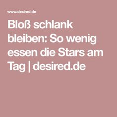 Bloß schlank bleiben: So wenig essen die Stars am Tag | desired.de