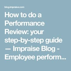 how to do a performance review your step by step guide impraise