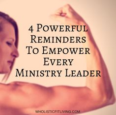 4 Powerful Reminders To Empower Every Ministry Leader | Wholistic Fit Living