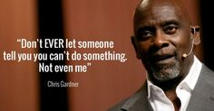 8 Motivational Quotes By Chris Gardner Will Inspire You To Follow Your Dreams