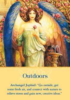 Message from Archangel Jophiel: Go outside, get some fresh air, and connect with nature to relieve stress and gain new, creative ideas.