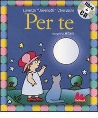 É un libro dolcissimo e semplice: il testo è la canzone di Jovanotti Per te e le illustrazioni sono di Altan
