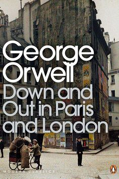 Down and Out in Paris and London by George Orwell First published: 1933 You've probably read Orwell's 1984, but his first full-length work is a memoir about his time as an impoverished writer in the titular cities. Read it here.