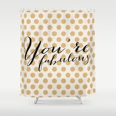 You're Fabulous - Glitter and gold Shower Curtain by Allyson Johnson - $68.00