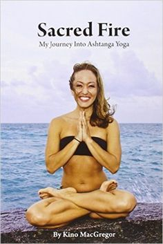 Sacred Fire - My Journey Into Ashtanga Yoga Paperback – Illustrated, Import by Kino MacGregor  (Author)