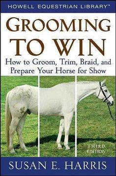 "Read ""Grooming to Win How to Groom, Trim, Braid, and Prepare Your Horse for Show"" by Susan E. Harris available from Rakuten Kobo. This is the definitive book on grooming your horse to catch the judge's eye. It features over 400 detailed drawings illu. Horse Tips, My Horse, Horse Braiding, Horse Books, Horse Grooming, Equestrian Outfits, Equestrian Fashion, Equestrian Style, Horse Fashion"
