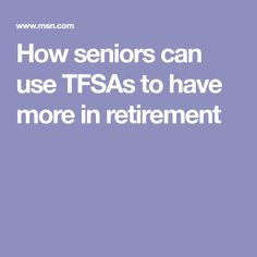 How seniors can use TFSAs to have more in retirement