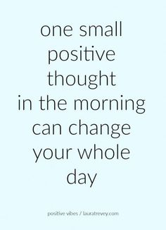 monday motivation positive thoughts one small positive thought in the morning can change your whole day Quotes Español, Quotes Thoughts, Great Quotes, Quotes To Live By, I Am Beautiful Quotes, Motivational Quotes For Life Positivity, Love My Life Quotes, Life Thoughts, Quote Life