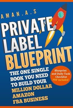 Private Label Blueprint: The One Single Book You Need To Build Your MILLION DOLLAR Amazon FBA Business by Aman A S http://www.amazon.com/dp/B01ATHW8V2/ref=cm_sw_r_pi_dp_AJq3wb1XN6RTS