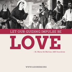Let our guiding impulse be LOVE.  Adorers of the Blood of Christ  #adorers #catholic #womenreligious #christian #faith #compassion #love #quotes