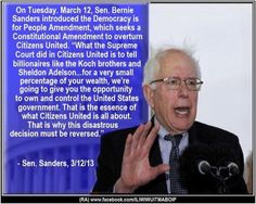 ~ Sen. Bernie Sanders  Love Bernie.  He's made it his mission to overturn Citizens United.  May he be successful!