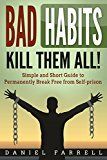 Free Kindle Book -   Bad Habits: Kill Them All! Simple and Short Guide to Permanently Break Free from Self-prison (Break Bad Habits, Good Habits, Procrastination, Binge Drinking, Binge Eating,) Check more at http://www.free-kindle-books-4u.com/education-teachingfree-bad-habits-kill-them-all-simple-and-short-guide-to-permanently-break-free-from-self-prison-break-bad-habits-good-habits-procrastination-binge-drinking-binge-eat/