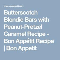 Butterscotch Blondie Bars with Peanut-Pretzel Caramel Recipe - Bon Appétit Recipe | Bon Appetit