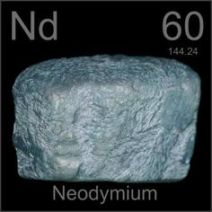 60 Neodymium -Nd- Neodymium-iron-boron alloys are the basis for the most powerful permanent magnets, used in headphones, disk drives, and motors, and commonly known as neodymium magnets or rare earth magnets.
