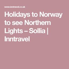 Holidays to Norway to see Northern Lights – Sollia | Inntravel