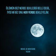 Ölümün bizi nerde bekledigi belli degil, iyisi mi biz onu her yerde bekleyelim. Michel de Montaigne Yazar
