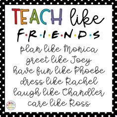 Teach like FRIENDS. Teaching advice and humor from the TV show FRIENDS. My take on how to be a good teacher using each of the characters from the TV show Friends. #teacherlife #teachersloveFRIENDS #teachermeme #teaching