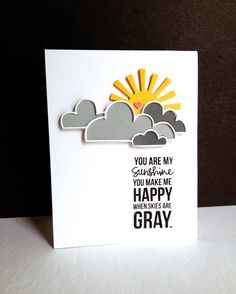 Using another sentiment from the Bring the Sunshine set and the gray remnants of the first card...