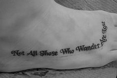 Not all those who wander are lost....